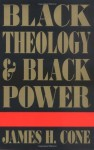 Black Theology and Black Power - James H. Cone
