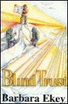 Blind Trust: A Story of Adventurous Dreams and Triumphs Over Adversity - Barbara N. Ekey