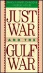 Just War & Gulf War - James Turner Johnson, George Weigel