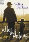 Alles auf Anfang: Roman (German Edition) - Volker Ferkau