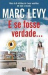 E se Fosse Verdade... - Marc Levy, Bernardina Felgueiras