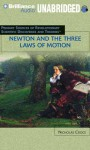 Newton and the Three Laws of Motion: Primary Resources for Revolutionary Scientific Discoveries and Theories - Nicholas Croce, Jay Snyder