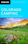 Moon Colorado Camping: The Complete Guide to Tent and RV Camping - Sarah Ryan
