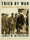Tried by War: Abraham Lincoln as Commander in Chief - James M. McPherson