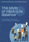 The Myth of Work-Life Balance: The Challenge of Our Time for Men, Women and Societies - Richenda Gambles, Rhona Rapoport, Suzan Lewis