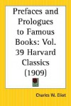 Prefaces and Prologues to Famous Books: Part 39 Harvard Classics - Charles William Eliot