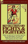 Revolutionary Fights & Fighters: Battles on Land and Sea from the American war of Independence, the North West Indian War, the Wars with France and Tripoli and the War of 1812 - Cyrus Townsend Brady