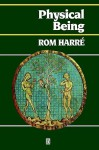 Physical Being: A Theory for Corporeal Psychology - Rom Harré