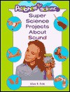 Super Science Projects About Sound - Allan B. Cobb