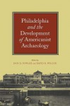 Philadelphia and the Development of Americanist Archaeology - Don Fowler, David R. Wilcox, Jeremy A. Sabloff, Lawrence E. Aten, Elin C. Danien, Robert L. Schuyler, Curtis M. Hinsley, David J. Meltzer, Frances Joan Mathien, Eleanor M . King, Regna Darnell, Steven Conn, Jerald T. Milanich