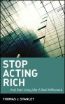 Stop Acting Rich... and Start Living Like a Real Millionaire - Thomas J. Stanley
