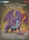 How to Draw Magical, Monstrous & Mythological Creatures - Bob Berry