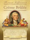Thomas Jefferson's Creme Brulee: How a Founding Father and His Slave James Hemings Introduced French Cuisine to America - Thomas J. Craughwell, Alan Sklar