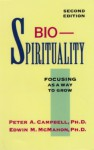 Bio-Spirituality: Focusing as a Way to Grow - Dave Campbell, Edwin M. McMahon