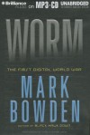 Worm: The First Digital World War - Mark Bowden