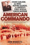 American Commando: Evans Carlson, His WW II Marine Raiders, and America's First Special Forces Mission - John F. Wukovits