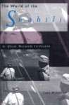 The World of the Swahili: An African Mercantile Civilization - John Middleton