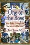 One Of The Boys: Masculinity, Homophobia, And Modern Manhood (Haworth Gay & Lesbian Studies) (Haworth Gay & Lesbian Studies) - David T. Plummer, David Plummer