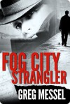 Fog City Strangler (Sam Slater Mysteries) - Greg Messel