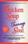 Chicken Soup for the Teenage Soul: Stories of Life, Love and Learning - Jack Canfield, Mark Victor Hansen, Kimberly Kirberger