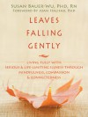 Leaves Falling Gently: Living Fully with Serious and Life-Limiting Illness through Mindfulness, Compassion, and Connectedness - Susan Bauer-Wu, Joan Halifax