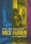 Give the Anarchist a Cigarette - Mick Farren