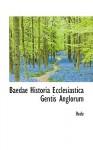 Baedae Historia Ecclesiastica Gentis Anglorum - Bede
