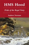 Hms Hood: Pride Of The Royal Navy - Andrew Norman