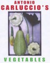 Antonio Carluccio's Vegetables - Antonio Carluccio