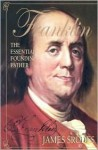 Franklin: The Essential Founding Father - James Srodes
