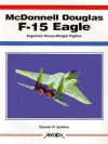 McDonnell Douglas F-15 Eagle: Supreme Heavy-Weight Fighter - Dennis R. Jenkins