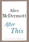 After This: A Novel - Alice McDermott