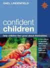 Confident Children: Help Children Feel Good about Themselves - Gael Lindenfield