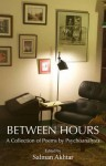 Between Hours: A Collection of Poems by Psychoanalysts - Salman Akhtar