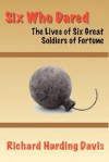 Six Who Dared: The Lives of Six Great Soldiers of Fortune - Richard Harding Davis