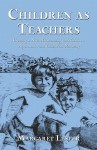 Children as Teachers: Creating a New Relationship with Choices, Agreements, and Guilt-Free Parenting - Margaret Lester