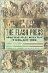 The Flash Press: Sporting Male Weeklies in 1840s New York - Patricia Cline Cohen, Timothy J. Gilfoyle, Helen Lefkowitz Horowitz, American Antiquarian Society