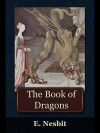 The Book of Dragons - E. Nesbit