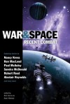 War and Space: Recent Combat - Nancy Kress, Ken MacLeod, Paul J. McAuley, Sandra McDonald, Robert Reed, Alastair Reynolds, Rich Horton, Sean Wallace
