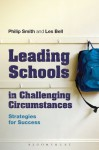 Leading Schools in Challenging Circumstances: Strategies for Success - Philip Smith, Les Bell
