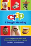 Crap I Bought On eBay: 101 Crazy Bizarre, Seriously Weird, Ridiculously Raunchy Items Exposed - Cary McNeal, Beverly Jenkins