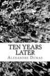 Ten Years Later - Alexandre Dumas