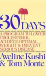 Thirty Days: A Program to Lower Cholestrol, Achieve Optimal Weight, and Prevent Serious Disease - Aveline Kushi, Tom Monte