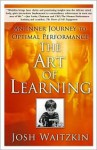 The Art of Learning: An Inner Journey to Optimal Performance - Josh Waitzkin
