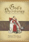 God's Secretaries: The Making of the King James Bible - Adam Nicolson, Clive Chafer