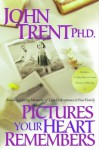 Pictures Your Heart Remembers: Building Lasting Memories of Love & Acceptance in Your Family - John T. Trent
