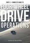 Guide to 4-Wheel Drive. Part-3: Operations (The Complete Guide to Four-Wheel Drive) - Andrew St. Pierre White