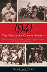 1941 -- The Greatest Year In Sports: Two Baseball Legends, Two Boxing Champs, and the Unstoppable Thoroughbred Who Made History in the Shadow of War - Mike Vaccaro