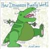 How Dinosaurs Really Work! - Alan Snow