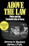 Above the Law: Police and the Excessive Use of Force - Jerome H. Skolnick, Skolnick Fyfe, James Fyfe, James J. Fyfe